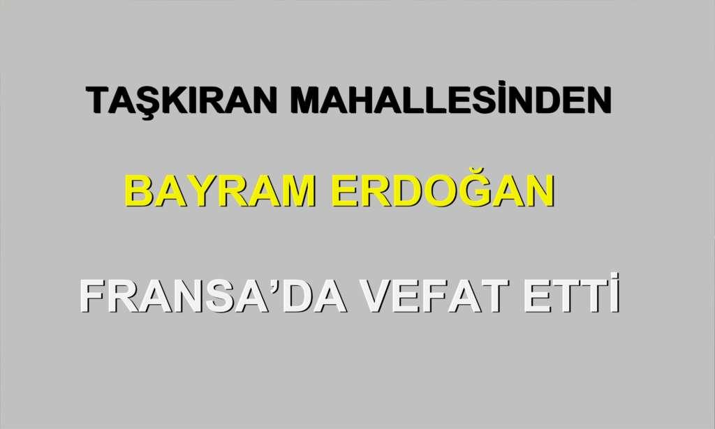 Bayram Erdoğan Fransa'da vefat etti