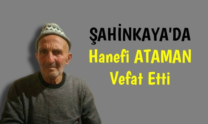 Şahinkaya'da Hanefi Ataman Vefat Etti.