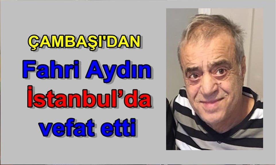Çambaşı'dan Fahri Aydın İstanbul'da vefat etti