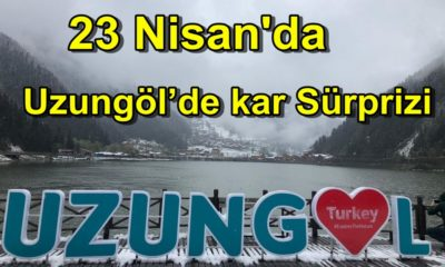 Çaykara'nın  en önemli turizm merkezlerinden Uzungöl'de 23 Nisanda kar Sürprizi