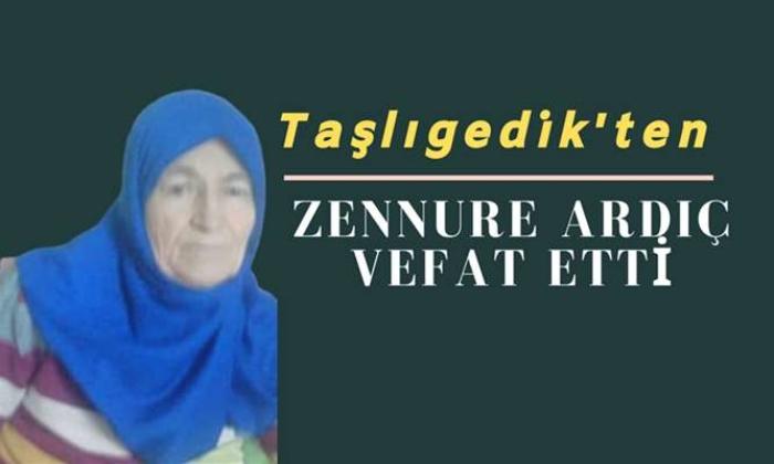 Taşlıgedik mahallesinden Zennure Ardıç vefat etti
