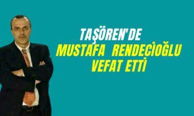 Taşören  mahallesinden Mustafa Rendicoğlu vefat etti