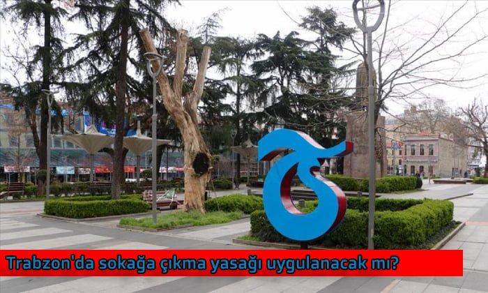Trabzon'da sokağa çıkma yasağı uygulanacak mı?