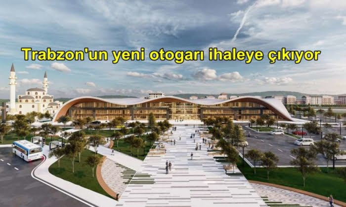 Trabzon'un yeni otogarı projesi ihaleye çıkıyor