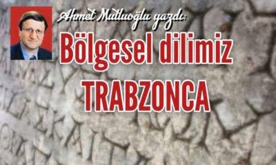 Ahmet Mutluoğlu yazdı: Bölgesel dilimiz Trabzonca
