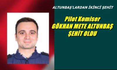 Pilot komiser Gökhan Mete Altunbaş şehit oldu