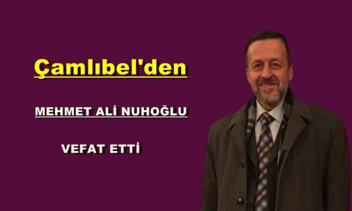 Çamlıbel'den Mehmet Ali Nuhoğlu vefat etti