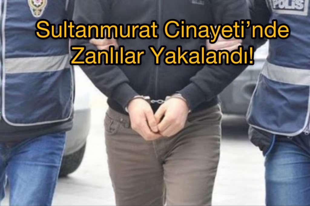 Sultanmurat cinayeti zanlıları ele geçirildi
