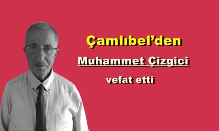 Çamlıbel'den Muhammet Çizgici vefat etti