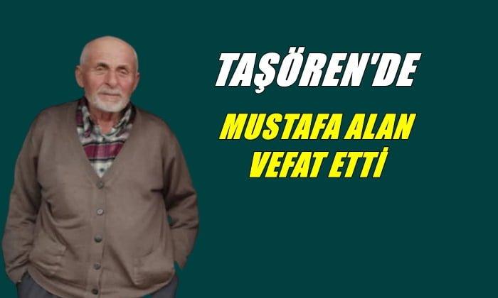 Taşören mahallesinden Mustafa Alan vefat etti