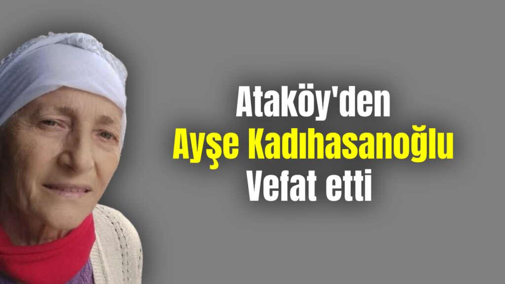 Ataköy Mahallesinden Ayşe Kadıhasanoğlu Vefat etti