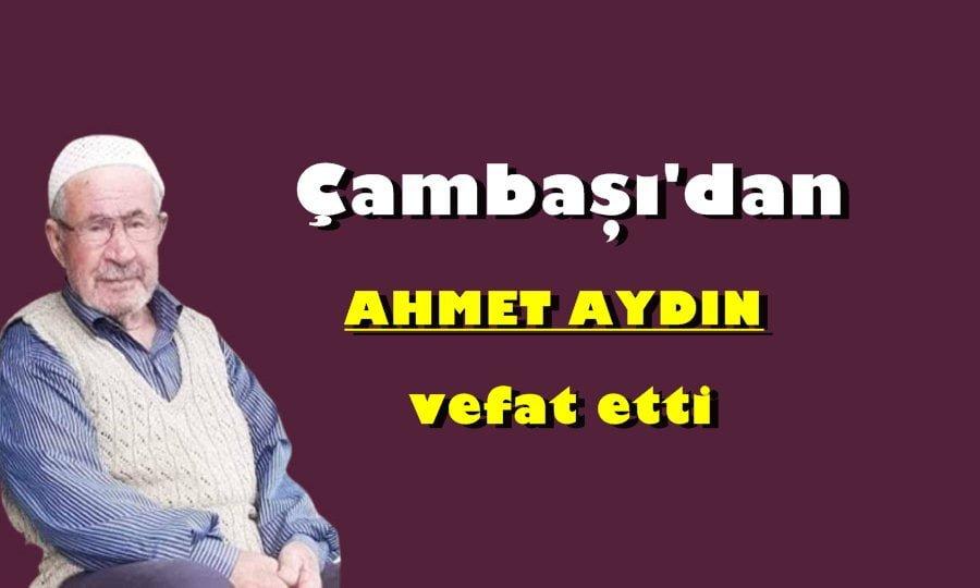 Çambaşı Mahallesinden Ahmet Aydın vefat etti