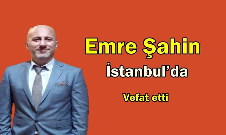 Genç Öğretmen Emre Şahin İstanbul'da vefat etti