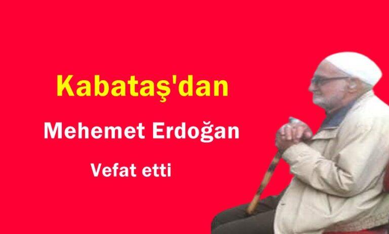 Kabataş Mahallesinden Mehmet Erdoğan vefat etti