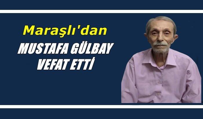Maraşlı mahallesinden Mustafa Gülbay Ankara Akyurt'ta toprağa verildi