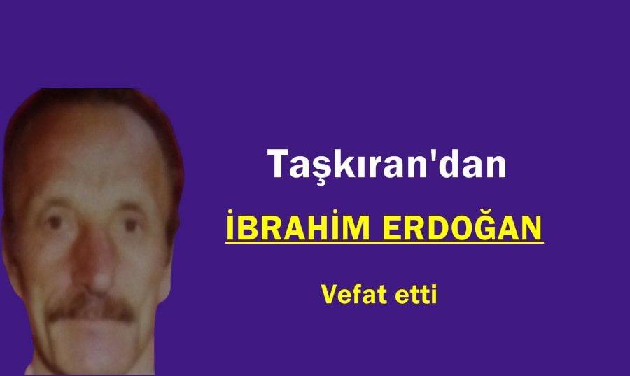 Taşkıran Mahallesinden İbrahim Erdoğan vefat etti