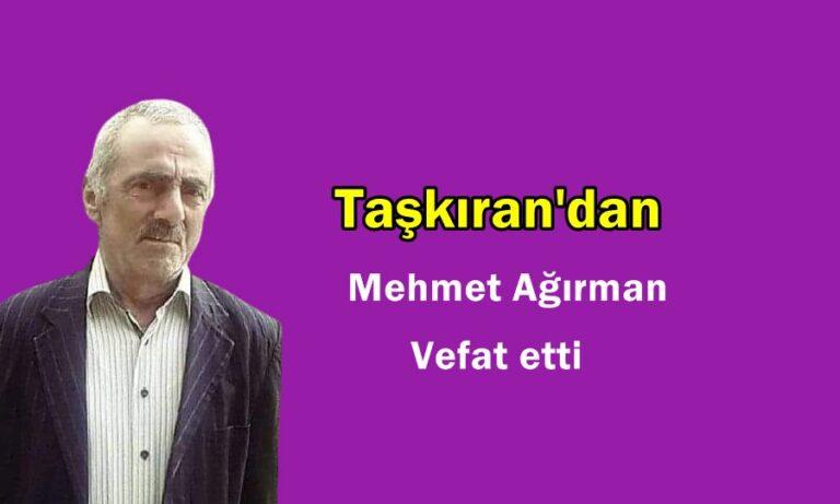 Taşkıran Mahallesinden Mehmet Ağırman vefat etti
