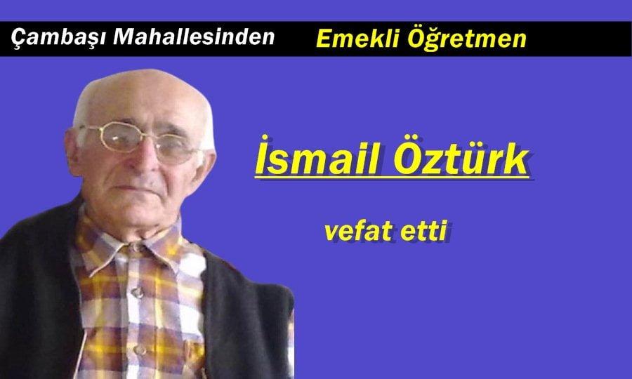 Çambaşı Mahallesinden İsmail Öztürk İstanbul'da vefat etti