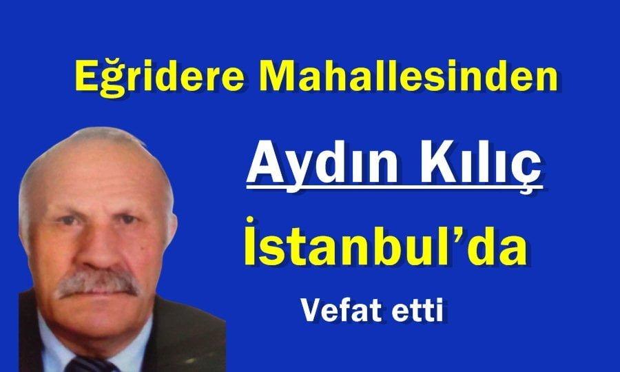 Eğirdere Mahallesinden Aydın Kılıç İstanbul'da vefat etti