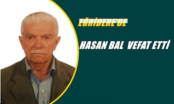 Eğridere mahallesinden Hasan Bal vefat etti