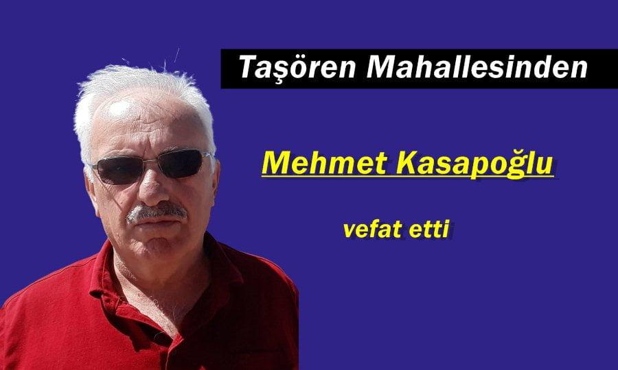 Taşören Mahallesinden Mehmet Kasapoğlu vefat etti