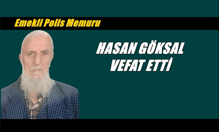 Yeşilalan mahallesinden emekli polis Hasan Göksal vefat etti