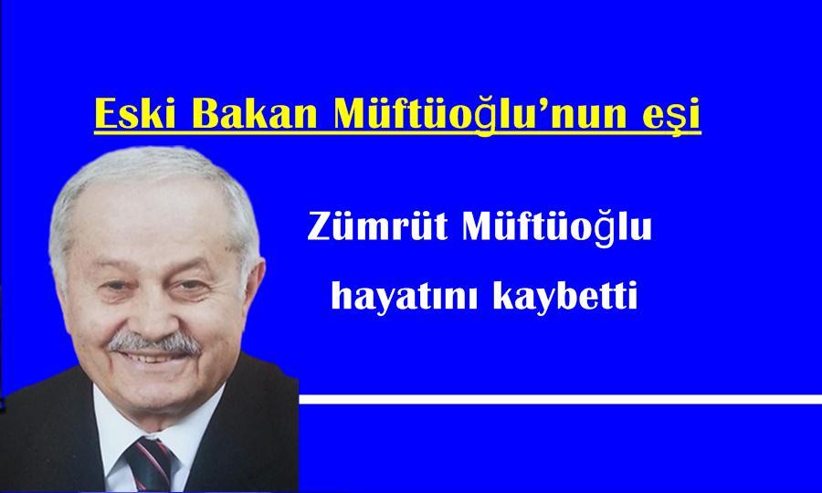 Eski Bakan Müftüoğlu'nun eşi hayatını kaybetti