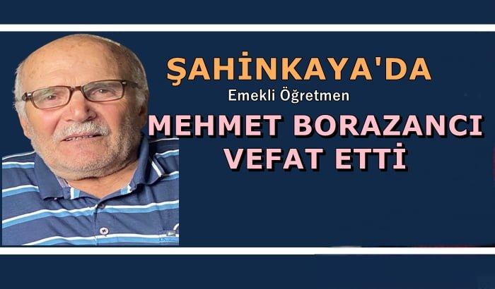 Şahinkaya mahallesinden emekli öğretmen Mehmet Borazancı vefat etti