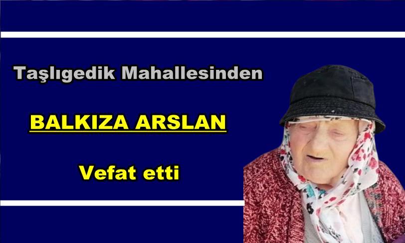 Taşlıgedik Mahallesinden Balkıza Arslan vefat etti