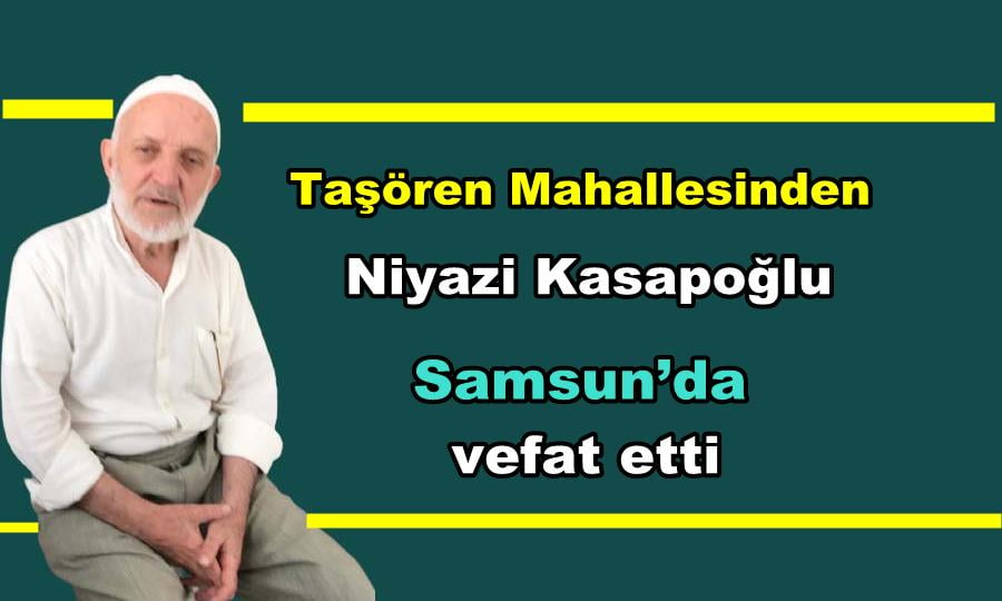 Taşören Mahallesinden Niyazi Kasapoğlu Samsun'da vefat etti
