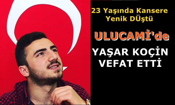 Yaşar Koçin 23 yaşında kansere yenik düştü