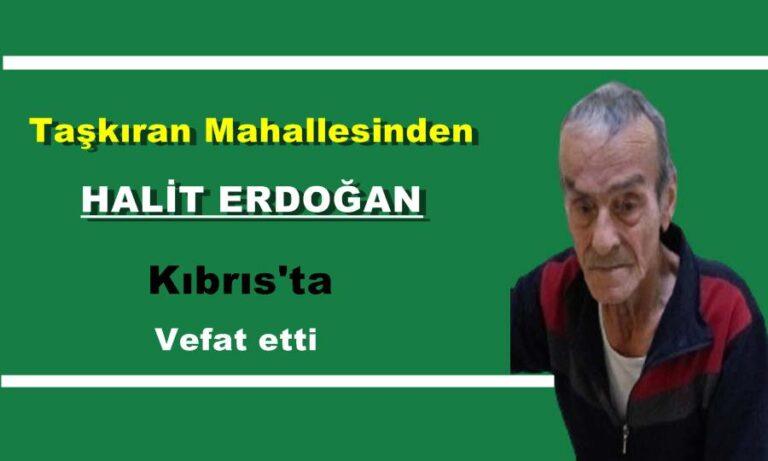 Halit Erdoğan Kıbrıs'ta vefat etti