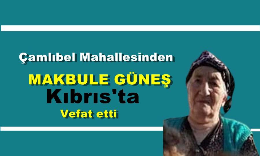 Makbule Güneş Kıbrıs'ta vefat etti
