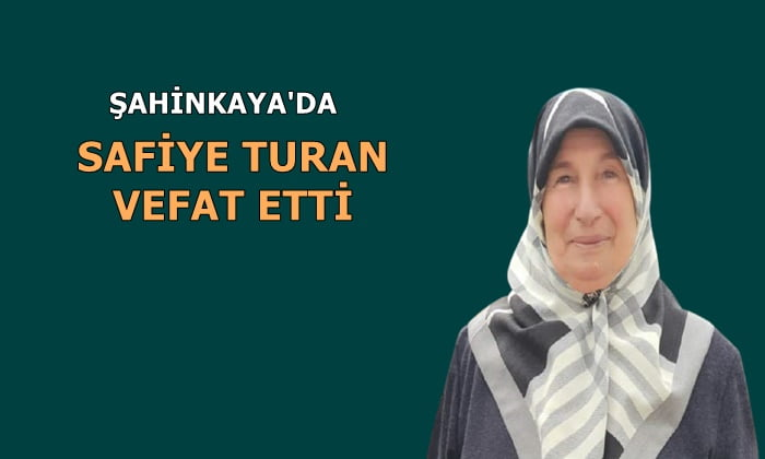 Şahinkaya mahallesinden Safiye Turan vefat etti