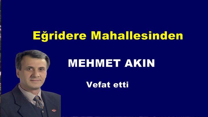 Eğridere Mahallesinden Mehmet Akın vefat etti.