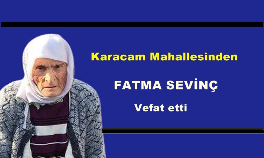 Karacam Mahallesinden Fatma Sevinç vefat etti