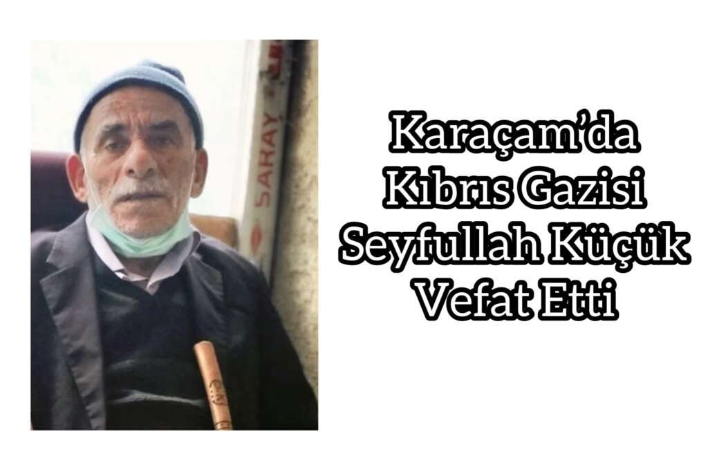 Kıbrıs Gazisi Seyfullah Küçük vefat etti