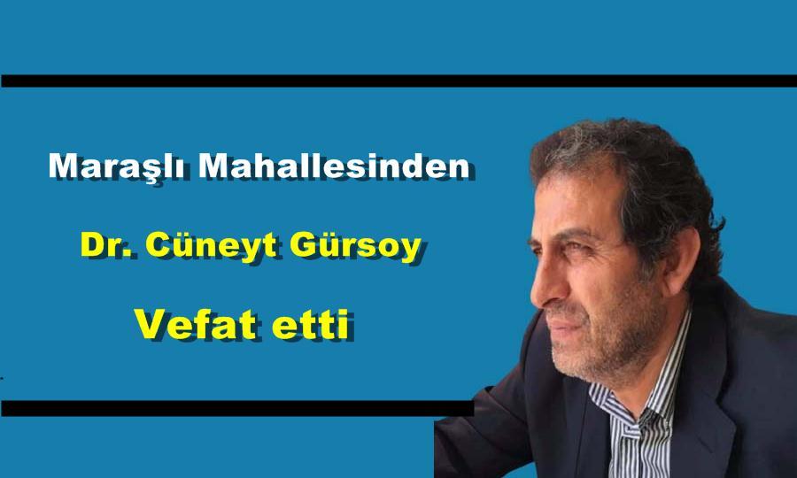 Maraşlı Mahallesinden Dr .Cüneyt  Gürsoy vefat etti