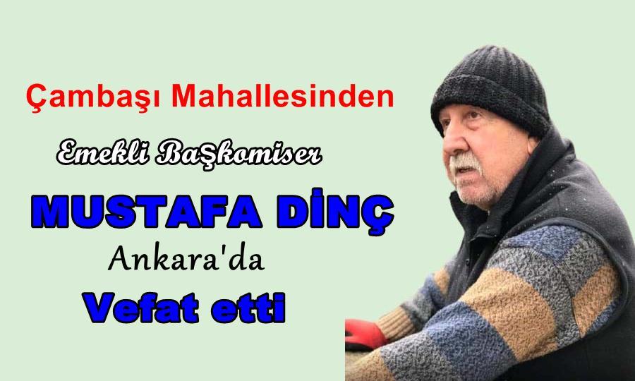 Çambaşı Mahallesinden emekli Başkomiser Mustafa Dinç vefat etti