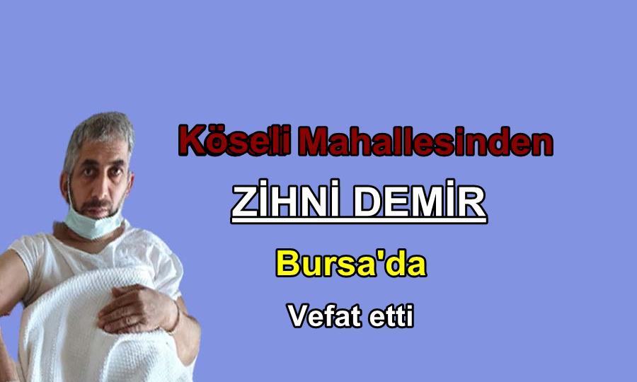 Köseli Mahallesinden Zihni Demir Bursa'da vefat etti