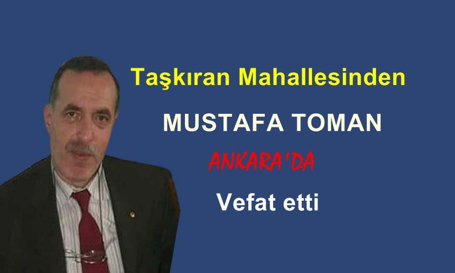 Taşkıran Mahallesinden Mustafa Toman Ankara'da vefat etti