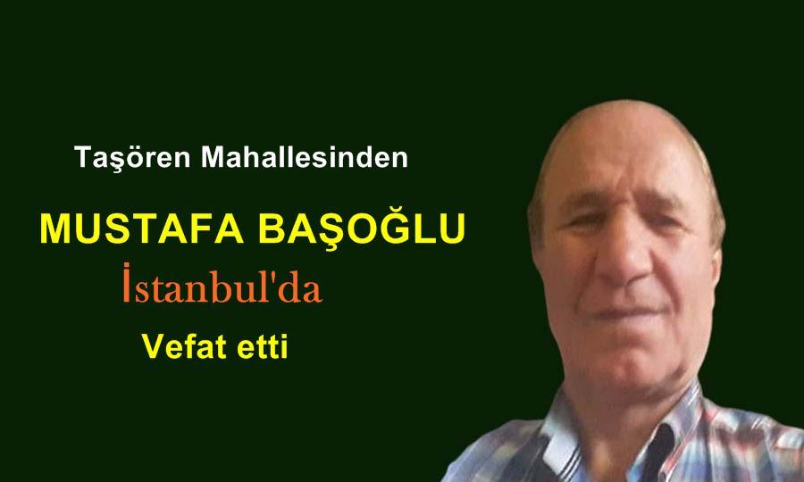 Taşören Mahallesinden Mustafa Başoğlu vefat etti