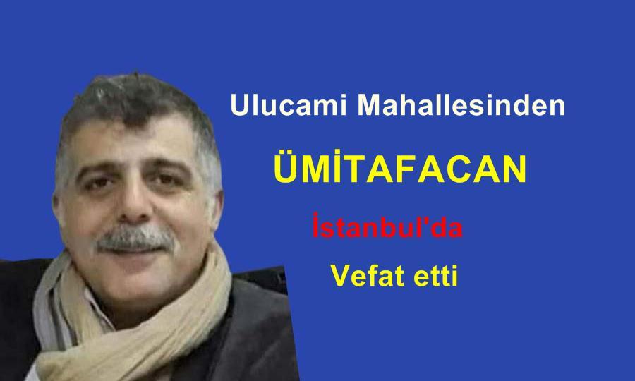 Ulucami Mahallesinden Ümit Afacan vefat etti