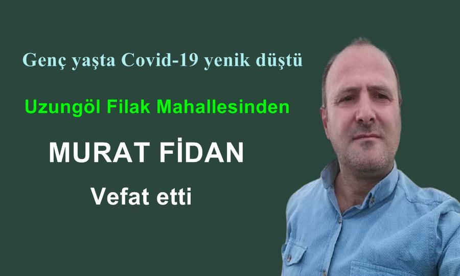 Uzungöl Filak Mahallesinden Murat Fidan vefat etti