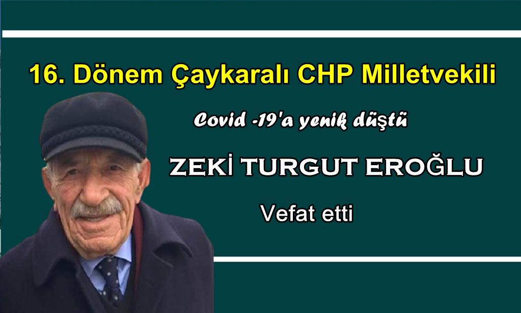 16. Dönem Çaykaralı CHP Milletvekili Zeki Turgut Eroğlu vefat etti