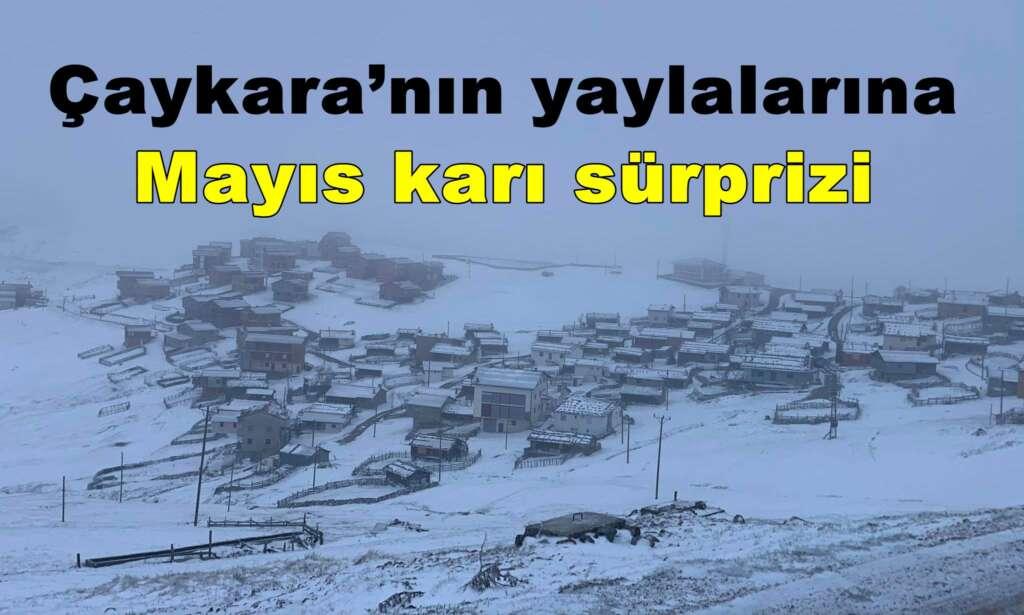 Çaykara'nın yaylalarına Mayıs karı sürprizi