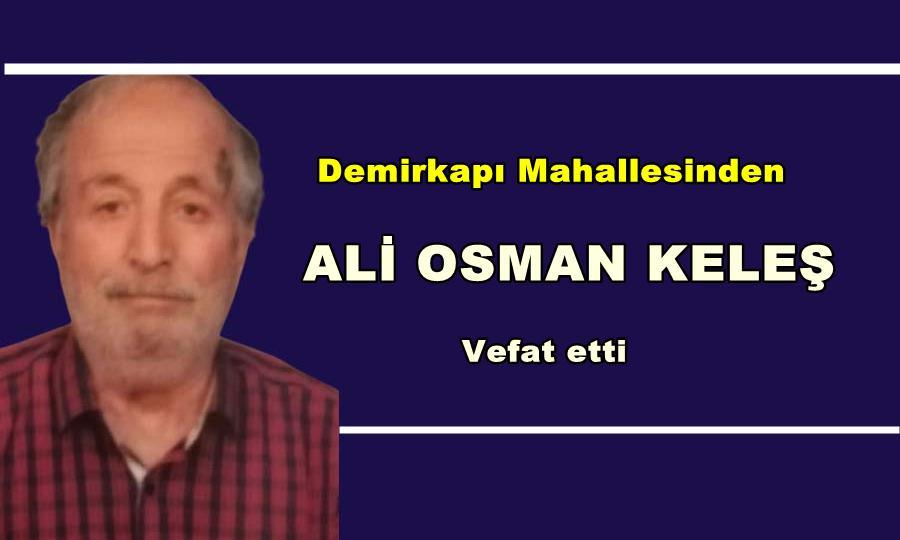 Demirkapı Mahallesinden Ali Osman Keleş vefat etti