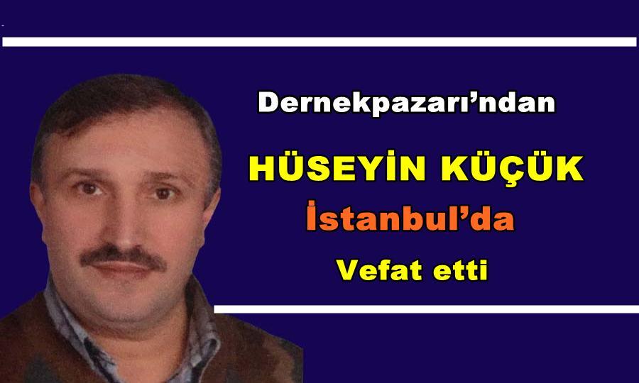 Dernekpazarı'ndan Hüseyin Küçük İstanbul'da vefat etti