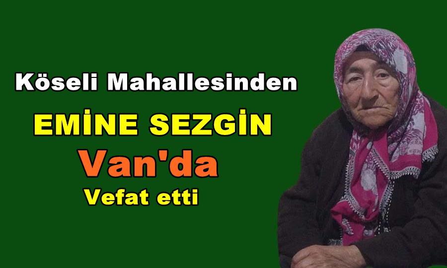 Köseli Mahallesinden Emine Sezgin Van da vefat etti