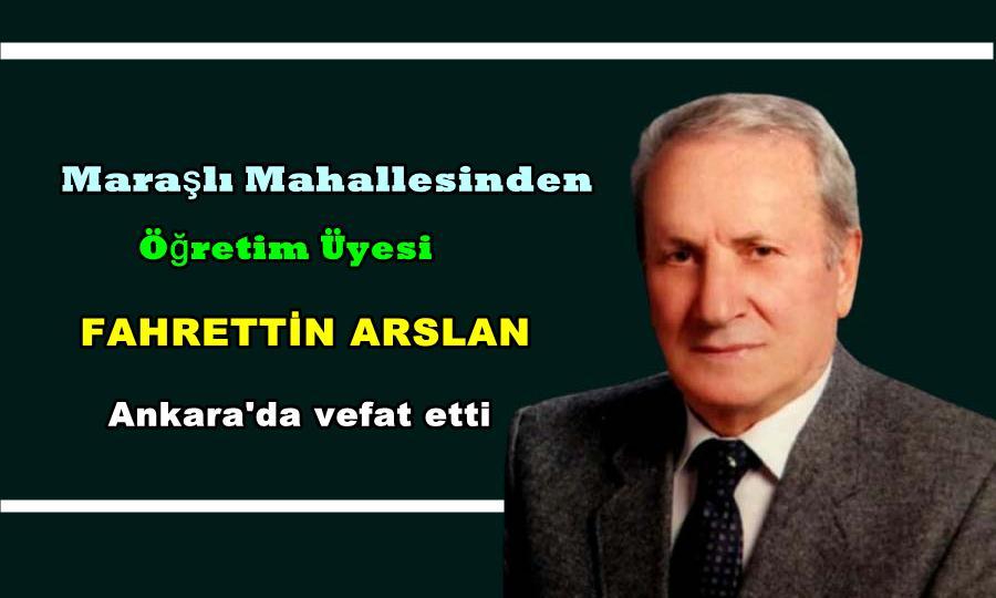 Maraşlı Mahallesinden Fahrettin Arslan Ankara'da vefat etti